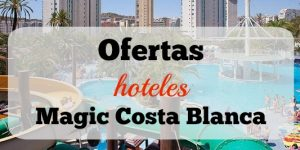Oferta hoteles Benidorm. Cadena Magic.