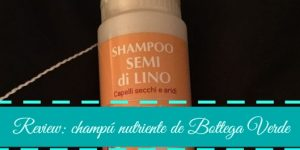 Review: champú nutriente de Bottega Verde
