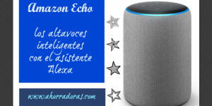Amazon Echo: los altavoces inteligentes con el asistente Alexa